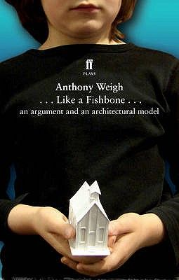 Like a Fishbone: An argument and an architectural model - Weigh, Anthony