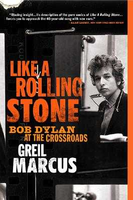 Like a Rolling Stone: Bob Dylan at the Crossroads - Marcus, Greil