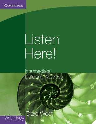 Listen Here! Intermediate Listening Activities with Key - West, Clare