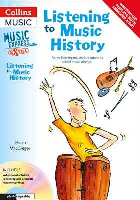 Listening to Music History: Active Listening Materials to Support a School Music Scheme - MacGregor, Helen, and Collins Music (Prepared for publication by)