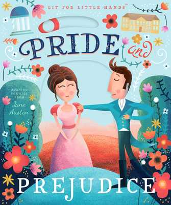 Lit for Little Hands: Pride and Prejudice - Austen, Jane, and Jorden, Brooke (Adapted by)