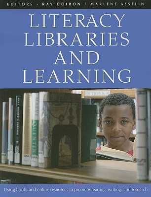 Literacy, Libraries and Learning: Using Books and Online Resources to Promote Reading, Writing, and Research - Doiron, Ray, and Asselin, Marlene
