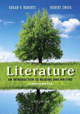 Literature: An Introduction to Reading and Writing, Compact Edition - Roberts, Edgar, and Zweig, Robert