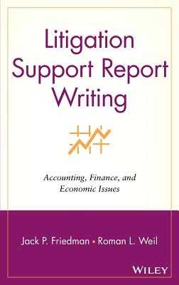 Litigation Support Report Writing: Accounting, Finance, and Economic Issues - Friedman, Jack P, and Weil, Roman L