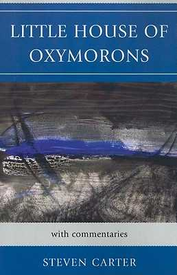 Little House of Oxymorons: With Commentaries - Carter, Steven, Dr.