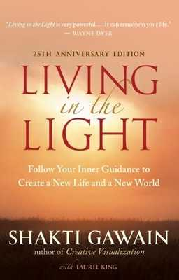 Living in the Light: Follow Your Inner Guidance to Create a New Life and a New World - Gawain, Shakti, and King, Laurel