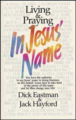 Living & Praying in Jesus' Name - Eastman, Dick, and Hayford, Jack W, Dr.