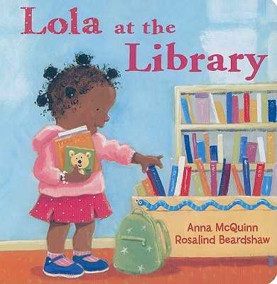 Lola at the Library - McQuinn, Anna, and Beardshaw, Rosalind