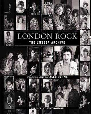 London Rock: The Unseen Archive - Byrne, Alec