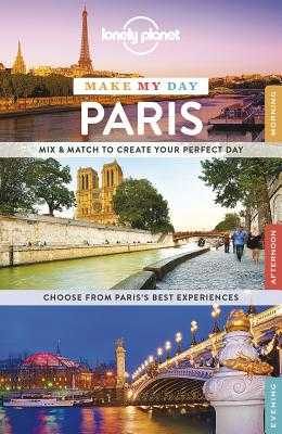 Lonely Planet Make My Day Paris - Lonely Planet, and Le Nevez, Catherine, and Pitts, Christopher
