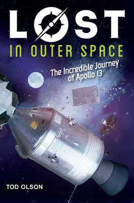 Lost in Outer Space: The Incredible Journey of Apollo 13 (Lost #2), Volume 2: The Incredible Journey of Apollo 13 - Olson, Tod