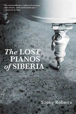 Lost Pianos of Siberia - Roberts, Sophy