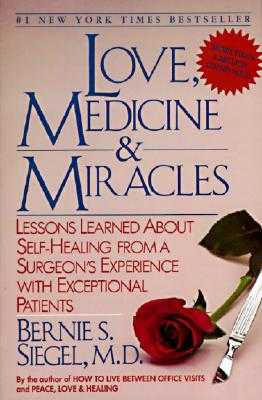 Love, Medicine and Miracles: Lessons Learned about Self-Healing from a Surgeon's Experience with Exceptional Patients - Siegel, Bernie S, Dr.