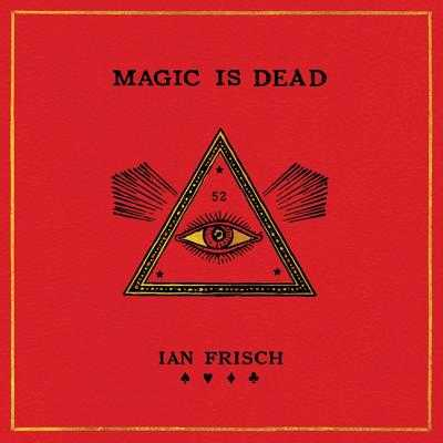 Magic Is Dead: My Journey Into the World's Most Secretive Society of Magicians - Frisch, Ian, and Thurston, Charlie (Read by)