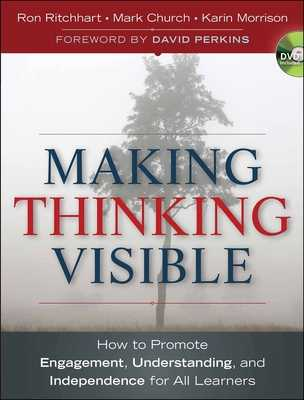 Making Thinking Visible: How to Promote Engagement, Understanding, and Independence for All Learners - Ritchhart, Ron, and Church, Mark, and Morrison, Karin