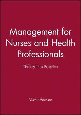 Management for Nurses and Health Professionals: Theory Into Practice - Hewison, Alistair