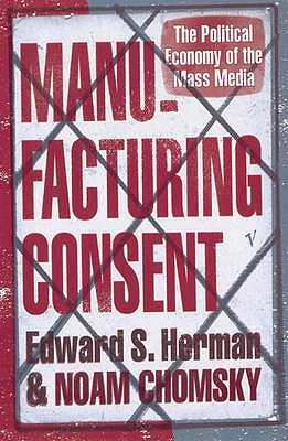 Manufacturing Consent: The Political Economy of the Mass Media - Herman, Edward S, and Chomsky, Noam