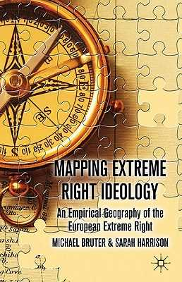 Mapping Extreme Right Ideology: An Empirical Geography of the European Extreme Right - Bruter, M., and Harrison, S.