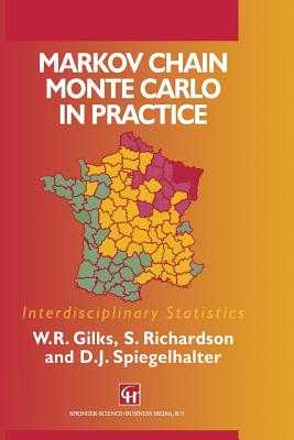 Markov Chain Monte Carlo in Practice - Gilks, W R (Editor), and Richardson, S (Editor), and Spiegelhalter, David (Editor)