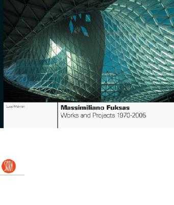 Massimiliano Fuksas: Works and Projects, 1970-2005 - Fuksas, Massimiliano (Contributions by), and Molinari, Luca