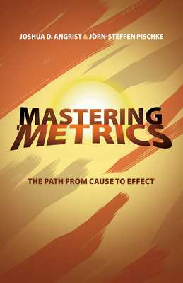 Mastering 'Metrics: The Path from Cause to Effect - Angrist, Joshua David, and Pischke, Jorn-Steffen