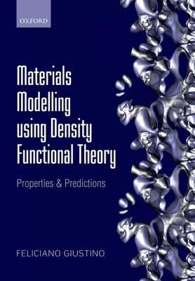 Materials Modelling using Density Functional Theory: Properties and Predictions - Giustino, Feliciano