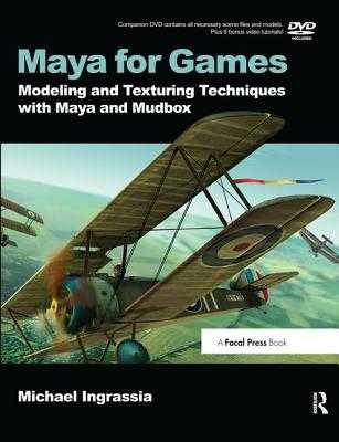 Maya for Games: Modeling and Texturing Techniques with Maya and Mudbox - Ingrassia, Michael