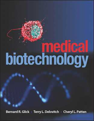 Medical Biotechnology: Principles and Applications of Recombinant DNA - Glick, Bernard R (Editor), and Patten, Cheryl L (Editor), and Delovitch, Terry L (Editor)