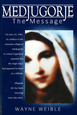 Medjugorje: The Message - Weible, Wayne