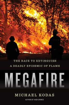 Megafire: The Race to Extinguish a Deadly Epidemic of Flame - Kodas, Michael