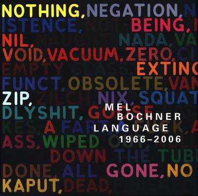 Mel Bochner: Language 1966-2006 - Burton, Johanna, and Bochner, Mel (Contributions by), and Meyer, James (Contributions by)