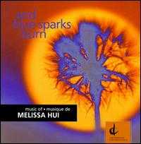 Melissa Hui: And Blue Sparks Burn - Aline Kulan (soprano); Carol Fujino (violin); Christopher Foley (piano); David Hetherington (cello); Douglas Perry (viola);...