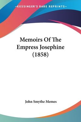 Memoirs of the Empress Josephine (1858) - Memes, John Smythe