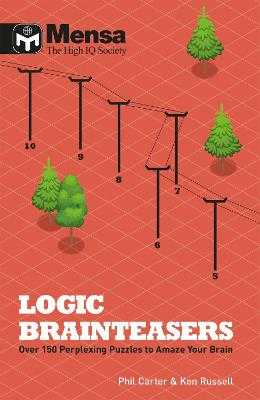 Mensa: Logic Brainteasers: Tantalize and train your brain with over 200 puzzles - Carter, Phil, and Russell, Ken