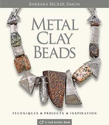 Metal Clay Beads: Techniques, Projects, Inspiration - Simon, Barbara Becker