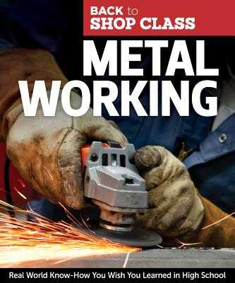 Metal Working: Real World Know-How You Wish You Learned in High School - Skills Institute Press