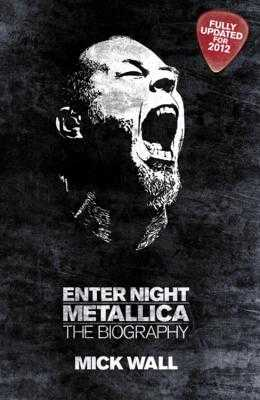 Metallica: Enter Night: The Biography - Wall, Mick