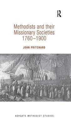 Methodists and their Missionary Societies 1760-1900 - Pritchard, John