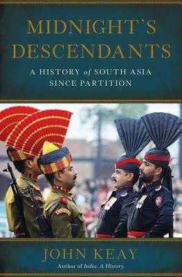 Midnight's Descendants: A History of South Asia Since Partition - Keay, John
