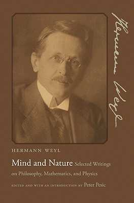 Mind and Nature: Selected Writings on Philosophy, Mathematics, and Physics - Weyl, Hermann, and Pesic, Peter (Introduction by)