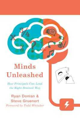 Minds Unleashed: How Principals Can Lead the Right-Brained Way - Donlan, Ryan A, and Gruenert, Steve