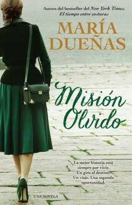 Mision Olvido (the Heart Has Its Reasons Spanish Edition): Una Novela - Duenas, Maria
