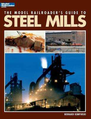 Model Railroader's Guide to Steel Mills - Kempinski, Bernard