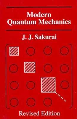 Modern Quantum Mechanics, Revised Edition - Sakurai, J J, and Sakurai, Jj, and Taun, San Fu