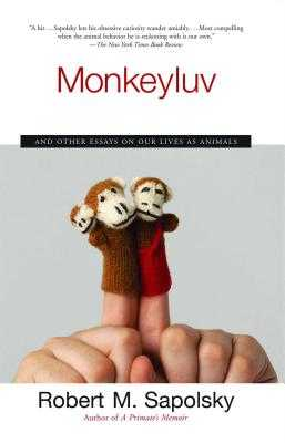 Monkeyluv: And Other Essays on Our Lives as Animals - Sapolsky, Robert M