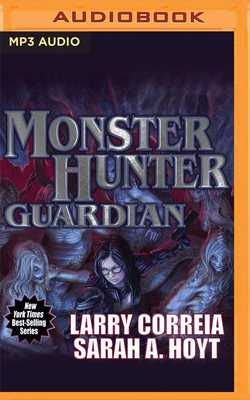 Monster Hunter Guardian - Correia, Larry, and Hoyt, Sarah A, and Carr, Bailey (Read by)