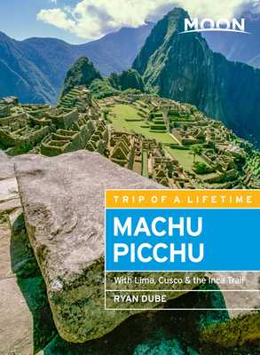 Moon Machu Picchu: With Lima, Cusco & the Inca Trail - Dubé, Ryan