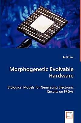 Morphogenetic Evolvable Hardware - Lee, Justin