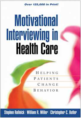 Motivational Interviewing in Health Care: Helping Patients Change Behavior - Rollnick, Stephen, PhD, and Miller, William R, PhD, and Butler, Christopher C, MD
