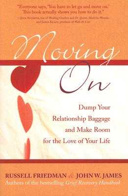 Moving on: Dump Your Relationship Baggage and Make Room for the Love of Your Life - Friedman, Russell, and James, John W